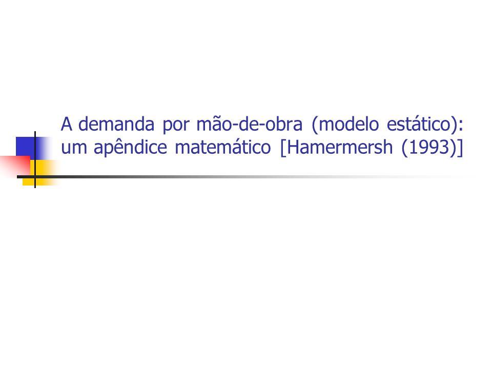 A demanda por mão-de-obra (modelo estático): um apêndice matemático [Hamermersh (1993)]